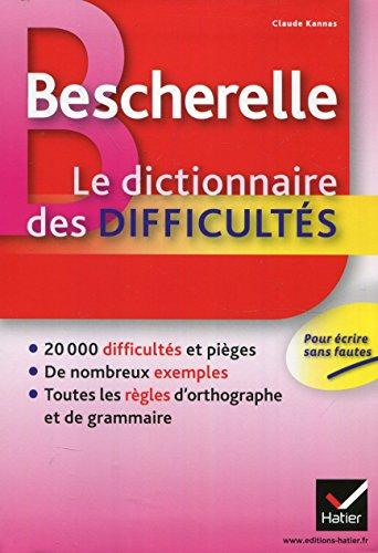 Bescherelle Le dictionnaire des difficultés: Toute l'orthographe au quotidien par Claude Kannas