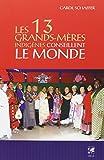 Les 13 grands-mères indigènes conseillent le monde - Des grands-mères offrent leur vision pour notre planète