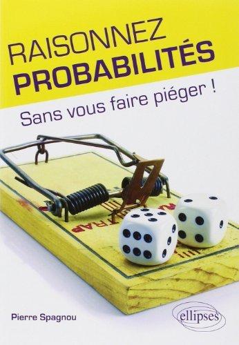 Raisonnez probabilits - Sans vous faire piger ! de Pierre Spagnou (27 novembre 2012) Broch