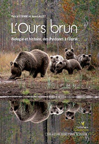 L'Ours brun: Biologie et histoire, des Pyrénées à l'Oural