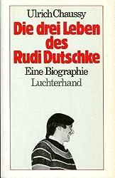 Die drei Leben des Rudi Dutschke: Eine Biographie