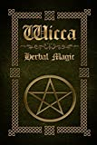Wicca Herbal Magic: The Ultimate Beginners Guide to Wiccan Herbal Magic (with Magical Oils, Baths, Teas and Spells) by Sophia Silvervine (2016-02-15)