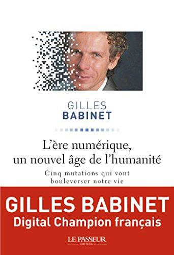 L'ère numérique, un nouvel âge de l'humanité (French Edition)