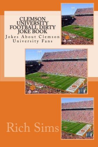 Clemson University Football Dirty Joke Book: Jokes About Clemson University Fans (Football Joke Books) Clemson University Prints