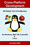 Cross-Platform Development mit Delphi 10.2 & FireMonkey für Windows, MAC OS X (macOS) & Linux