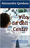 Vita da Call Center: GESTIONE DEL PERSONALE DI UN CALL CENTER OUTBOUND: DALLA SELEZIONE ALLO SVOLGERSI DELL'ATTIVITA' (Italian Edition)