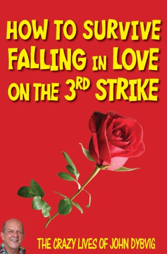 how-to-survive-falling-in-love-on-the-3rd-strike-the-crazy-lives-of-john-dybvig-english-edition