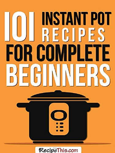 101 Instant Pot Recipes For Beginners Cookbook (English Edition)