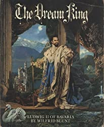 The Dream King Ludwig II of Bavaria