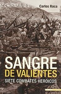 Sangre De Valientes - Siete Combates Heroicos par Carlos Roca
