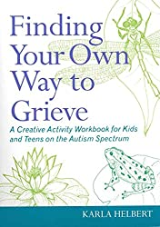 [Finding Your Own Way to Grieve: Expressive and Creative Activities for Coping with Grief for Kids and Teens on the Autism Spectrum] (By: Karla Helbert) [published: December, 2012]
