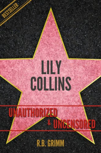 Lily Collins Unauthorized & Uncensored (All Ages Deluxe Edition with Videos) (English Edition)