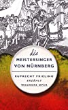 DIE MEISTERSINGER VON NÜRNBERG. Ein Opern(ver)führer: Ruprecht Frieling erzählt Richard Wagners Oper (Frielings Opernverführer 3)