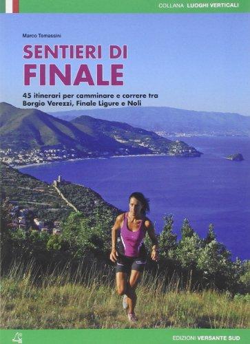 Sentieri di Finale. 45 percorsi scelti tra Borgio Verezzi, Finale Ligure e Capo Noli