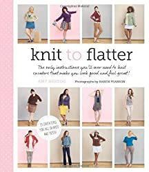 Knit to Flatter: The Only Instructions You'll Ever Need to Knit Sweaters that make You Look Good and Feel Great! by Amy Herzog (2013-04-02)