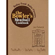 The Bowler's Meatball Cookbook: Ballsy food. Ballsy flavours. by Jez Felwick (2015-12-10)