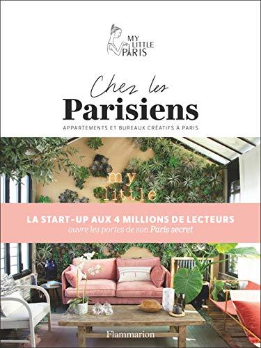 Chez les Parisiens : Dans les appartements et les bureaux les plus créatifs de Paris
