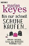 Bin nur schnell Schuhe kaufen ...: ... komme wieder, wenn das Wichtige vorbei ist - Marian Keyes