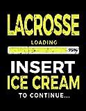 Lacrosse Loading 75% Insert Ice Cream To Continue: Writing Journal Gift - Dartan Creations, Tara Hayward