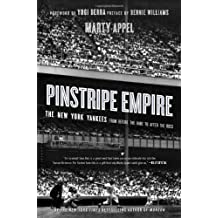 Pinstripe Empire: The New York Yankees from Before the Babe to After the Boss