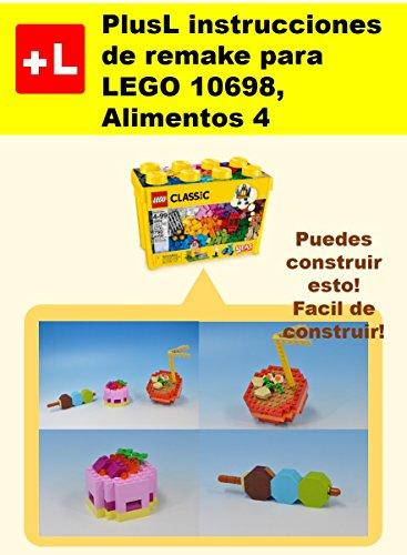 PlusL instrucciones de remake para LEGO 10698,Alimentos 4: Usted puede construir Alimentos 4 de sus propios ladrillos por PlusL