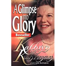 Glimpse Into Glory (A Spirit-Filled Classic): Stories From The Woman Of Miracles by Kathryn Kuhlman (1983-08-01)