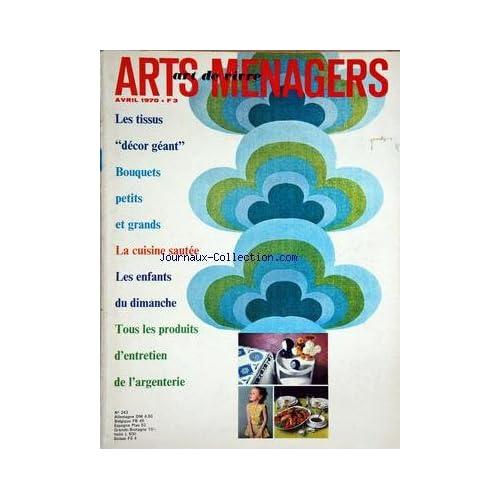 ARTS MENAGERS ART DE VIVRE [No 243] du 01/04/1970 - les tissus decor geant - bouquets petits et grands - la cuisine sautee - les enfants du dimanche - tous les produits d'entretien de l'argenterie