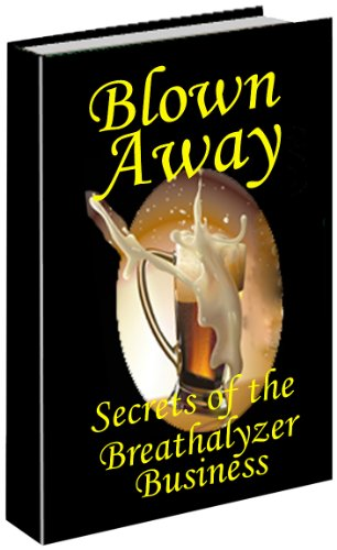 Blown Away: The Secrets of the Breathalyzer Business (English Edition)