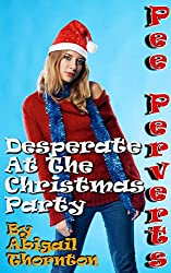 Pee Perverts: Desperate At The Christmas Party (English Edition)