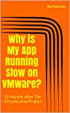 Why is My App Running Slow on VMware?: 12 Months After The Virtualization Project (Think Service First)