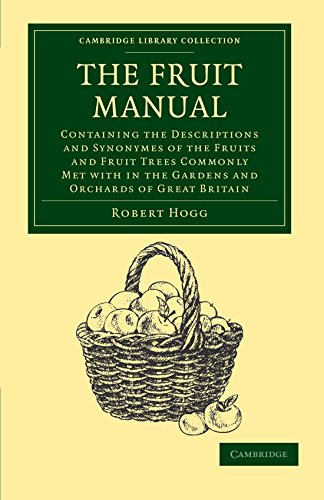 The Fruit Manual: Containing the Descriptions and Synonymes of the Fruits and Fruit Trees Commonly Met with in the Gardens and Orchards of Great ... Library Collection - Botany and Horticulture) by Robert Hogg (8-Dec-2011) Paperback