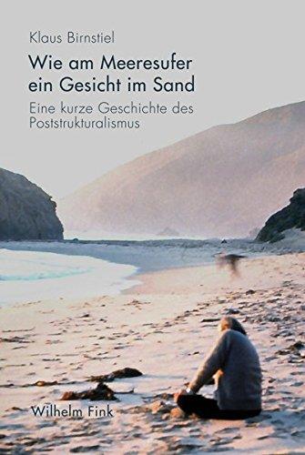 Wie am Meeresufer ein Gesicht im Sand: Eine kurze Geschichte des Poststrukturalismus