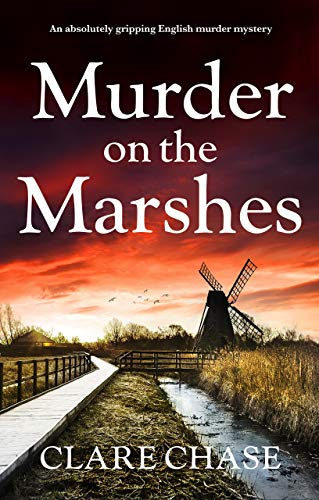 Murder on the Marshes: An absolutely gripping English murder mystery (A Tara Thorpe Mystery Book 1) by [Chase, Clare]
