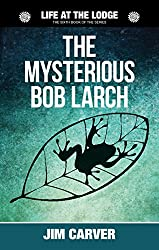 The Mysterious Bob Larch (Life at the Lodge Book 6)