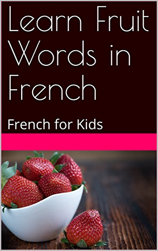 Couverture du livre Learn Fruit Words in French: French for Kids