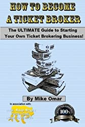 How to Become a Ticket Broker: Make a full time income working 10 hours per week. by Mike Omar (2013-09-30)