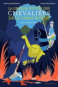 La Grande épopée des chevaliers de la Table ronde T3 par Sophie Lamoureux