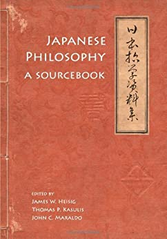 Japanese Philosophy: A Sourcebook (Nanzan Library of Asian Religion and Culture) by [Heisig, James W., Kasulis, Thomas P., Maraldo, John C.]