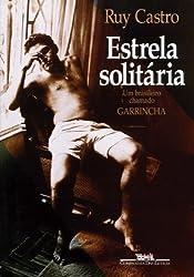 Estrela solitaria: Um brasileiro chamado Garrincha (Portuguese Edition) by Ruy Castro (1995-05-04)