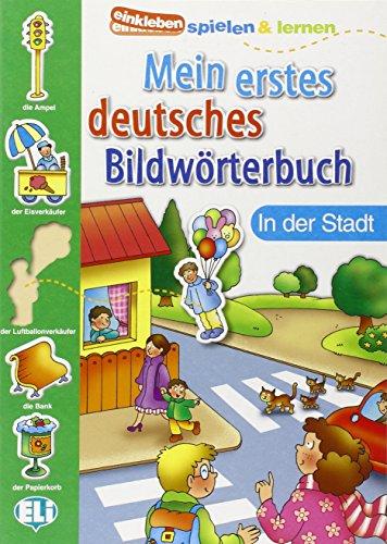 Mein Erstes Deutsches Bildworterbuch: In der Stadt (Einkleben spielen & lernen) por Collectif