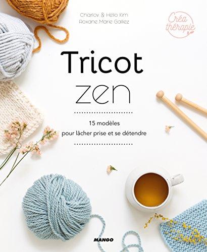 Tricot zen : 15 modèles pour lâcher prise et se détend