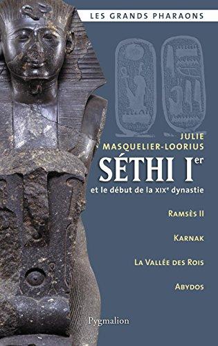 Séthi Ier et le début de la XIXe dynastie (Les grands pharaons) par Julie Masquelier-Loorius