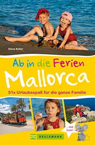 Ab in die Ferien – Mallorca: Familienreiseführer Mallorca: Urlaubsspaß für die ganze Familie -  Mit Urlaubsideen für Ausflüge mit Kindern auf Mallorca, ... u.v.m.  Ab in die Ferien nach Mallorca!