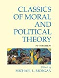 Classics of Moral and Political Theory 5th by Michael L. Morgan (2011) Paperback