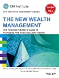 The New Wealth Management: The Financial Advisor's Guide to Managing and Investing Client Assets(CFA Inst. Investment Series)