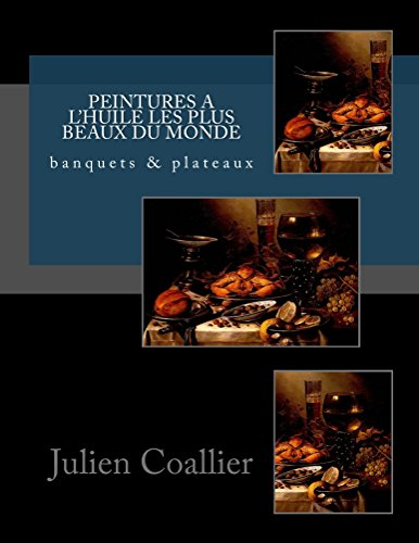 Peintures a L'huile les Plus Beaux du Monde: banquets & plateaux