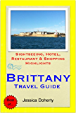 Brittany, France Travel Guide - Sightseeing, Hotel, Restaurant & Shopping Highlights (Illustrated)