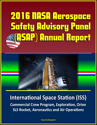 2016 NASA Aerospace Safety Advisory Panel (ASAP) Annual Report: International Space Station (ISS), Commercial Crew Program, Exploration, Orion, SLS Rocket, ... and Air Operations (English Edition) - Operation Panel