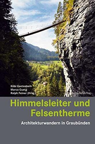Himmelsleiter und Felsentherme: Architekturwandern in Graubünden (Lesewanderbuch)