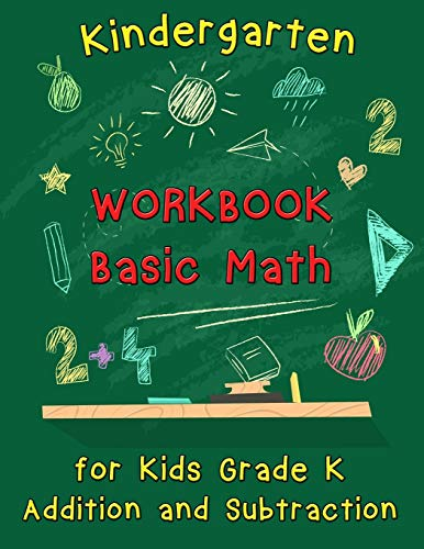 Kindergarten Workbook - Basic Math for Kids Grade K - Addition and Subtraction: Kindergarten Math Workbook, Preschool Learning, Math Practice Activity Workbook